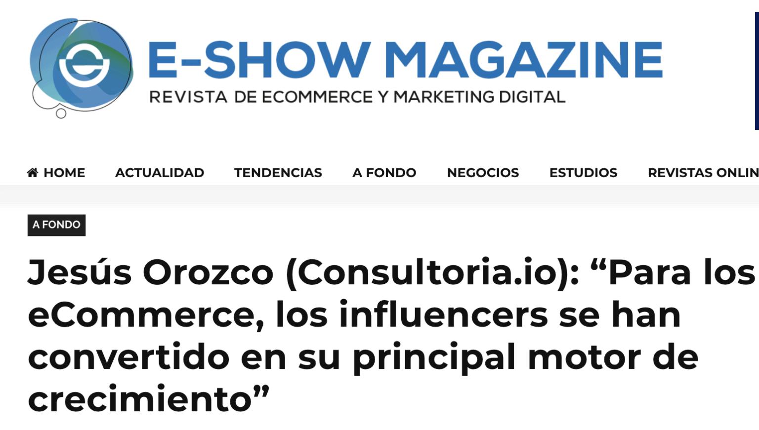 captura de pantalla titular de la entrevista a Jesús Orozco en e-show magazine sobre cómo los influencers se han convertido en motor de crecimiento para los ecommerce